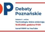 """DEBATY POZNAŃSKIE on-line: """"Technologie, które zmieniają Poznań"""
