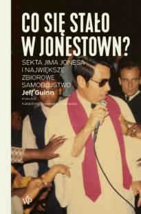 Co się stało w Jonestown? Sekta Jima Jonesa i największe zbiorowe samobójstwo Wydanie II
