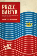 Przez Bałtyk. 1000 lat polsko-szwedzkich wojen i miłości